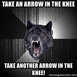 Insanity Wolf - Take an arrow in the knee take another arrow in the knee!