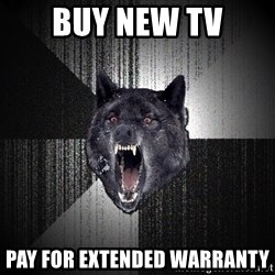 Insanity Wolf - buy new tv pay for extended warranty