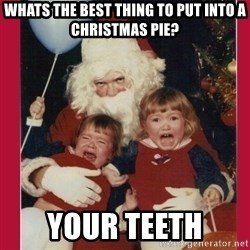 Vengence Santa - whats the best thing to put into a christmas pie? your teeth