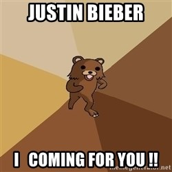Pedo Bear From Beyond - JUSTIN BIEBER I   COMING FOR YOU !!