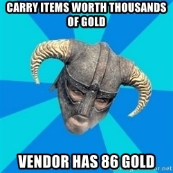 skyrim stan - carry items worth thousands of gold vendor has 86 gold