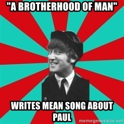 "Hypocrite John - ""a brotherhood of man"" writes mean song about paul"