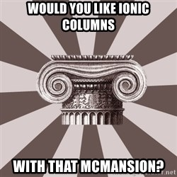 Architect Student - Would you like Ionic columns with that McMansion?