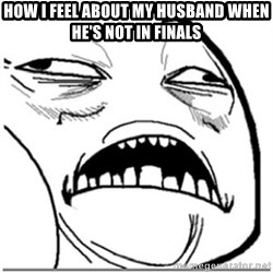 Sweet Jesus Face - How i feel about my husband when he's not in finals