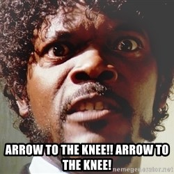 Mad Samuel L Jackson - ARROW TO THE KNEE!! aRROW TO THE KNEE!