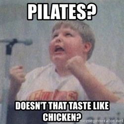 The Fotographing Fat Kid  - Pilates? Doesn't that taste like chicken?