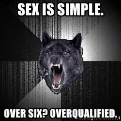 Insanity Wolf - Sex is simple. over six? overqualified.