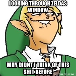Perverted Link - looking through zeldas window why didnt I think of this shit before