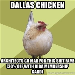 Uneducatedchicken - dallas chicken architects go mad for this shit fam! (30% off with RIBA membership card)