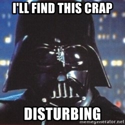 Darth Vader - i'll find this crap disturbing