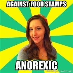 Ignorant White Girl - Against food stamps anorexic