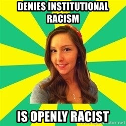 Ignorant White Girl - denies institutional racism is openly racist