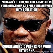 Xzibit - Yo Dawg, I heard you like answers in your questions so I put your answer in the question Google android phones for WIND network?