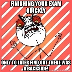 iHate - Finishing your exam quickly Only to later find out there was a backside!