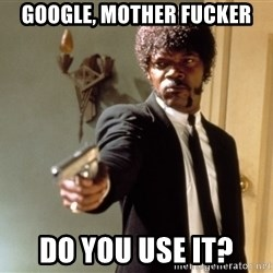 Samuel L Jackson - GOOGLE, MOTHER FUCKER DO YOU USE IT?