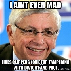 David Stern - I AINT EVEN MAD FINES CLIPPERS 100k for tampering with dwight and paul