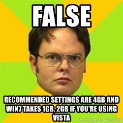 Courage Dwight - false recommended settings are 4GB and Win7 takes 1GB, 2GB if you're using Vista