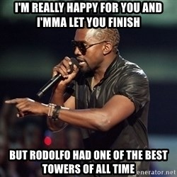 Kanye - i'm really happy for you and i'mma let you finish but rodolfo had one of the best towers of all time