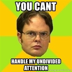 Courage Dwight - You cant Handle my undivided attention