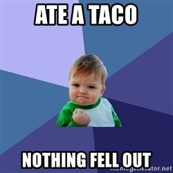 Success Kid - Ate a taco Nothing fell out