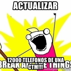 Break All The Things - actualizar 12000 telefonos de una ctm!!!