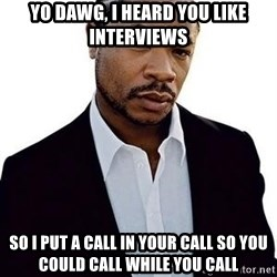 Xzibit - Yo dawg, i heard you like interviews so i put a call in your call so you could call while you call