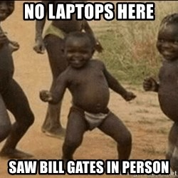Third World Success - no laptops here saw bill gates in person