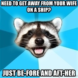 Lame Pun Coon - Need to get away from your wife on a ship? just be-fore and aft-her