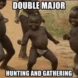 Third World Success - double major HUNTING AND GATHERING