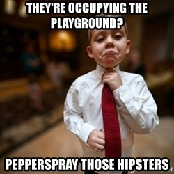 Alright Then Business Kid - THEY'RE OCCUPYING THE PLAYGROUND? PEPPERSPRAY THOSE HIPSTERS