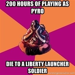 Sad Pyro - 200 hours of playing as pyro die to a liberty launcher soldier