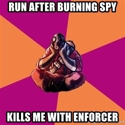 Sad Pyro - run after burning spy kills me with enforcer