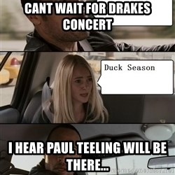 The Rock driving - CANT WAIT FOR drakes concert i hear paul teeling will be there...