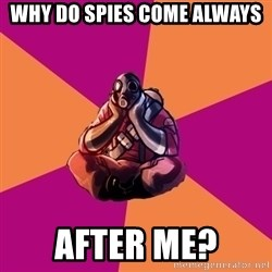 Sad Pyro - Why do spies come always after me?