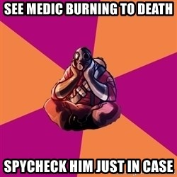 Sad Pyro - See medic burning to death spycheck him just in case