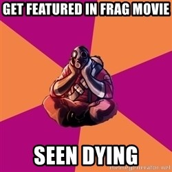 Sad Pyro - get featured in frag movie seen dying
