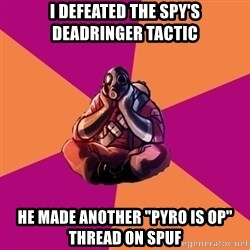 "Sad Pyro - I defeated the spy's deadringer tactic He made another ""pyro is op"" thread on spuf"