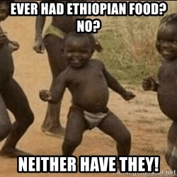 Third World Success - ever had ethiopian food? no? neither have they!