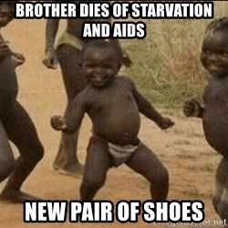 Third World Success - Brother dies of starvation and aids new pair of shoes