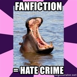 unintentionally hyperbolic hippo - fanfiction = hate crime