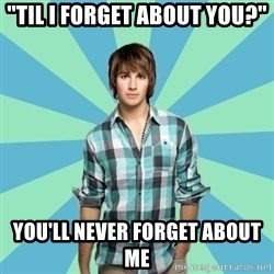 """Vain James - """"Til I forget about you?"""" You'll never forget about me"""