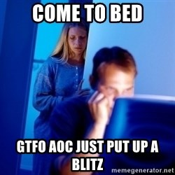 Internet Husband - come to bed gtfo aoc just put up a blitz