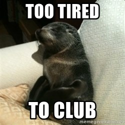 Baby Seal On Couch - too tired to club