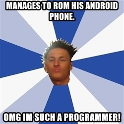 Annoying Facebook Guy - manages to rom his android phone. omg im such a programmer!
