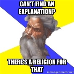Advice God - Can't find an EXPLANATION? There's a religion for that