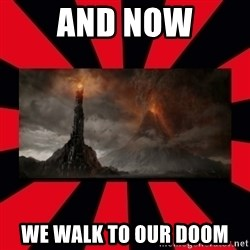 mordor - and now we walk to our doom