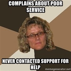 Annoyingmom - Complains about poor service never contacted support for help