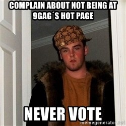 Scumbag Steve - complain about not being at 9gag´s hot page never vote