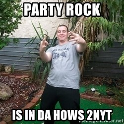 Mark the retard  - PARTY ROCK IS IN DA HOWS 2NYT