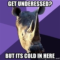 Sexually Oblivious Rhino - get underessed? but its cold in here